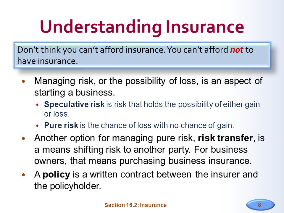 Understanding Insurance Managing risk, or the possibility of loss, is an aspect of starting a business.