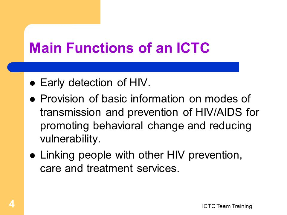 ICTC Team Training 4 Main Functions of an ICTC Early detection of HIV.