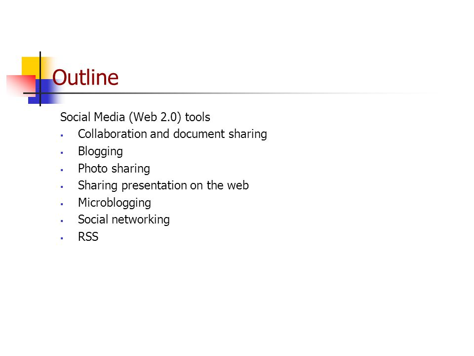 Outline Social Media (Web 2.0) tools  Collaboration and document sharing  Blogging  Photo sharing  Sharing presentation on the web  Microblogging  Social networking  RSS