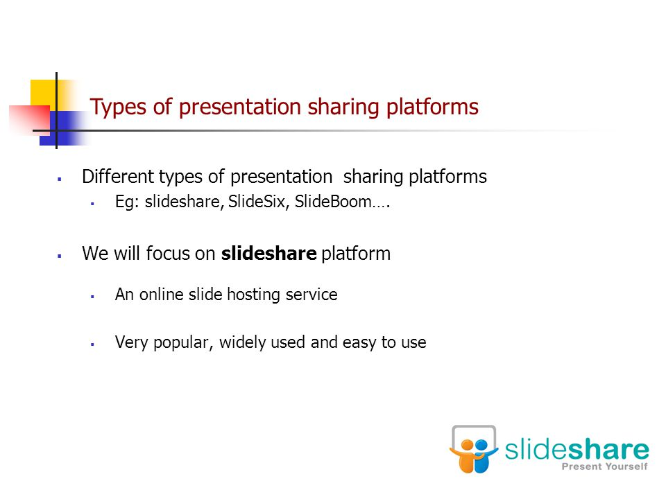 Types of presentation sharing platforms  Different types of presentation sharing platforms  Eg: slideshare, SlideSix, SlideBoom….
