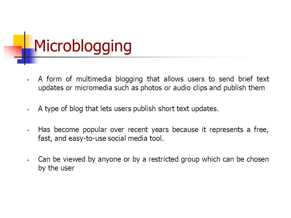 Microblogging  A form of multimedia blogging that allows users to send brief text updates or micromedia such as photos or audio clips and publish them  A type of blog that lets users publish short text updates.