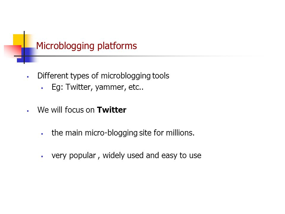 Microblogging platforms  Different types of microblogging tools  Eg: Twitter, yammer, etc..