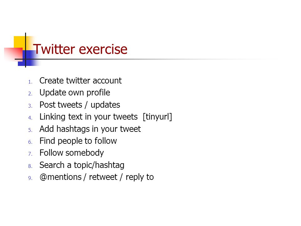 Twitter exercise 1. Create twitter account 2. Update own profile 3.