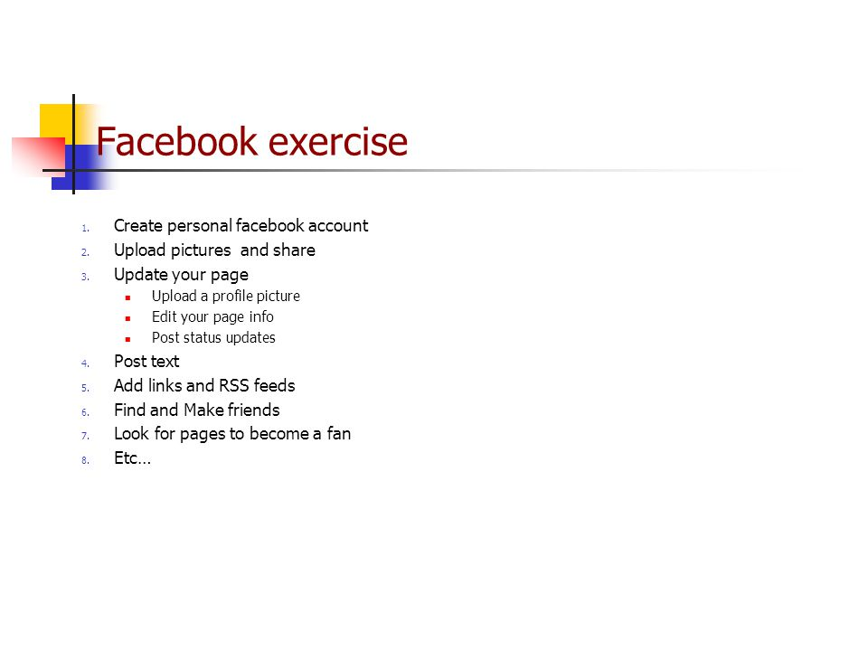 Facebook exercise 1. Create personal facebook account 2.