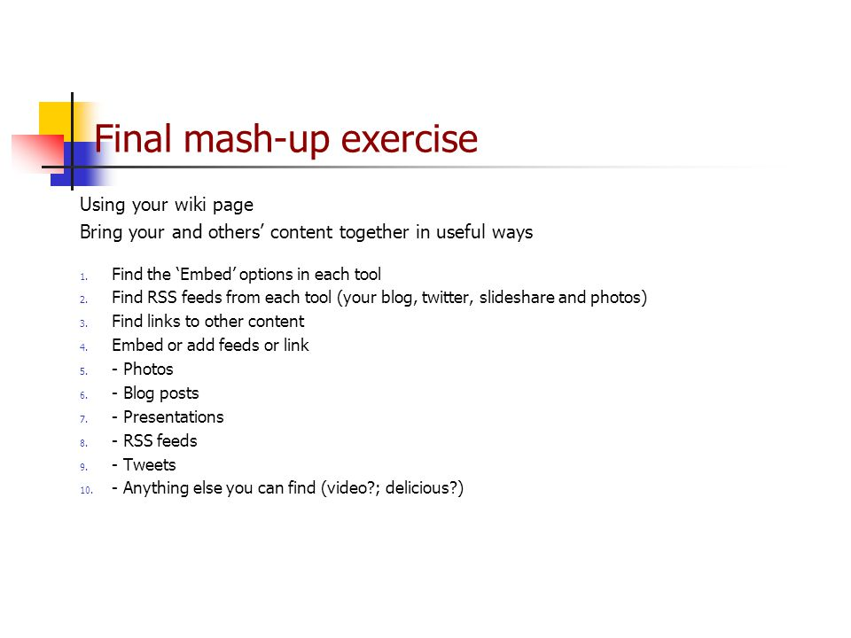 Final mash-up exercise Using your wiki page Bring your and others' content together in useful ways 1.