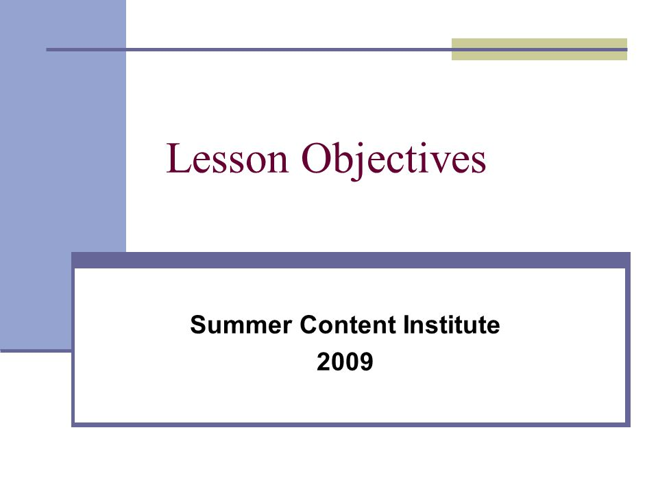 Lesson Objectives Summer Content Institute 2009