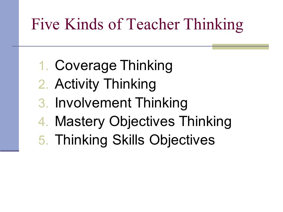 Five Kinds of Teacher Thinking 1. Coverage Thinking 2.