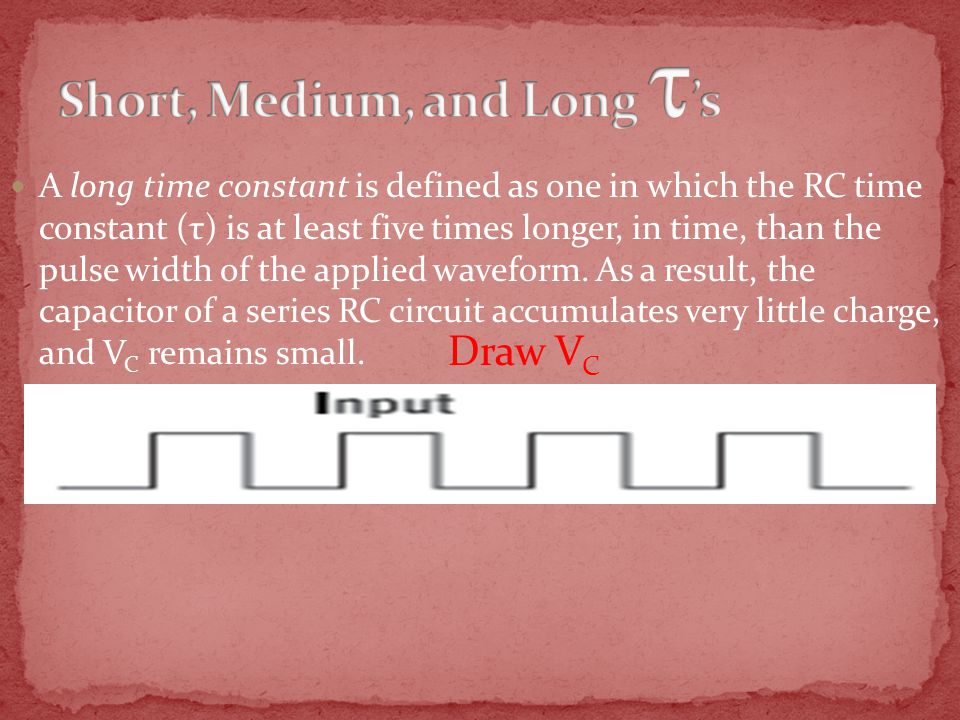A long time constant is defined as one in which the RC time constant (τ) is at least five times longer, in time, than the pulse width of the applied waveform.