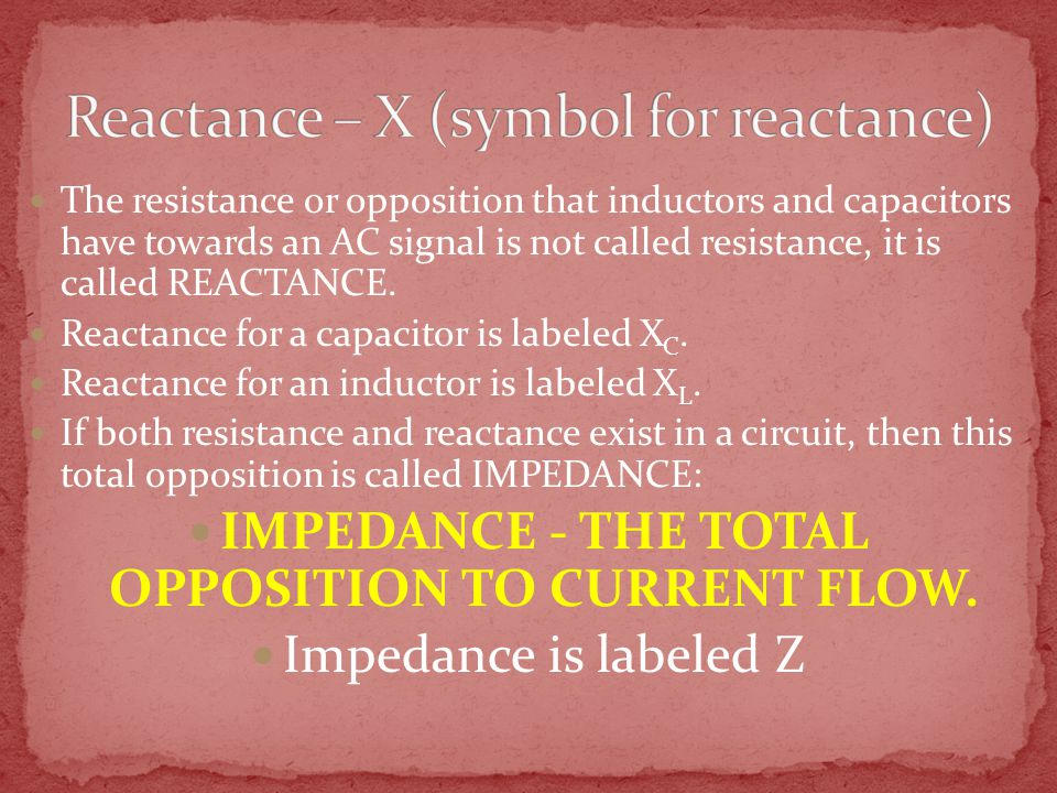 The resistance or opposition that inductors and capacitors have towards an AC signal is not called resistance, it is called REACTANCE.