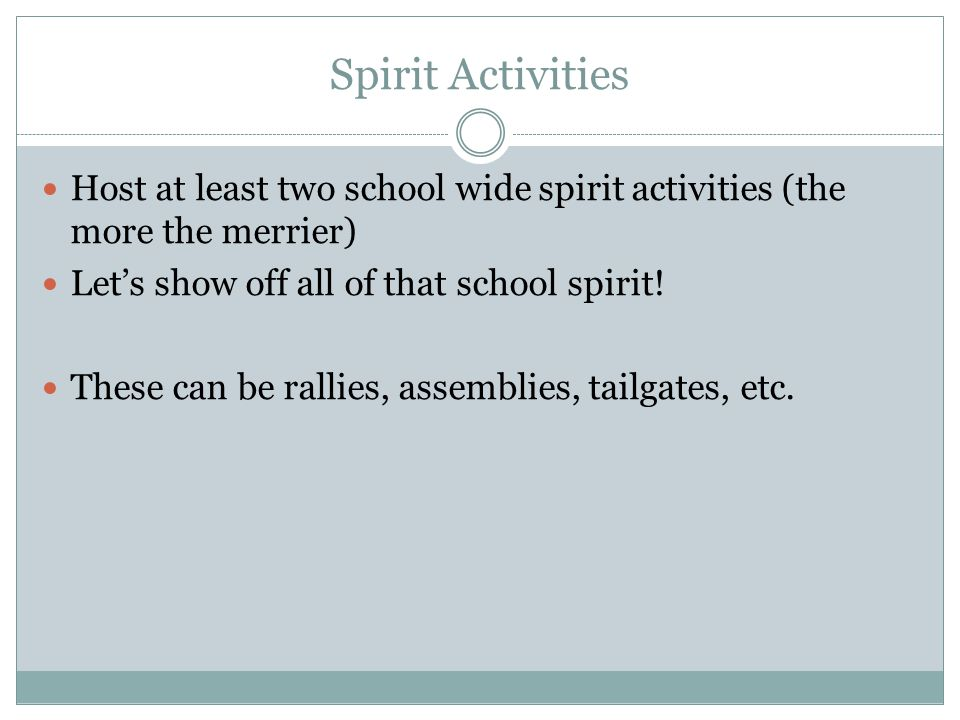 Spirit Activities Host at least two school wide spirit activities (the more the merrier) Let's show off all of that school spirit.