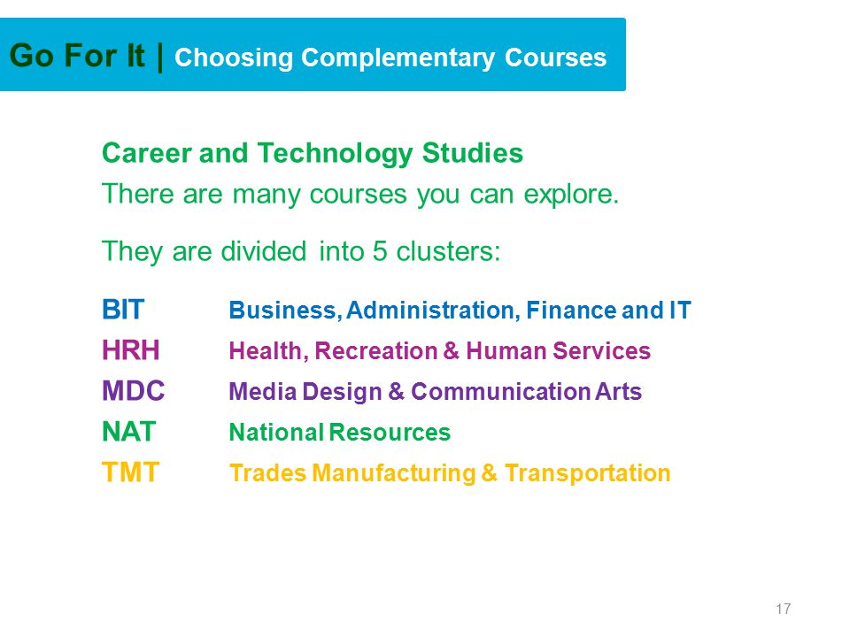 Go For It | Choosing Complementary Courses Career and Technology Studies There are many courses you can explore.