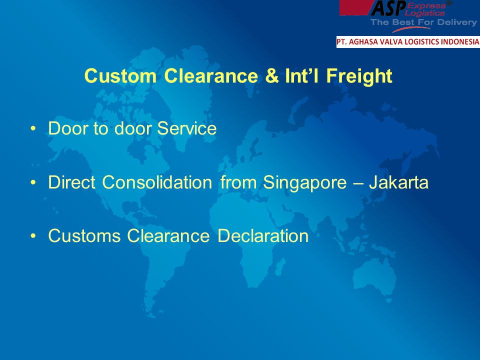 Custom Clearance & Int'l Freight Door to door Service Direct Consolidation from Singapore – Jakarta Customs Clearance Declaration