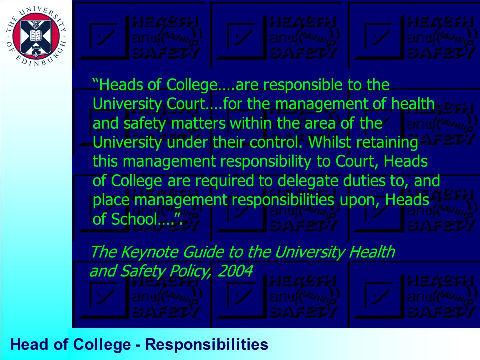 Head of College - Responsibilities Heads of College….are responsible to the University Court….for the management of health and safety matters within the area of the University under their control.
