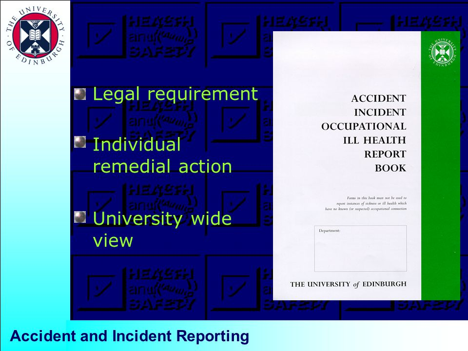 Legal requirement Individual remedial action University wide view Accident and Incident Reporting