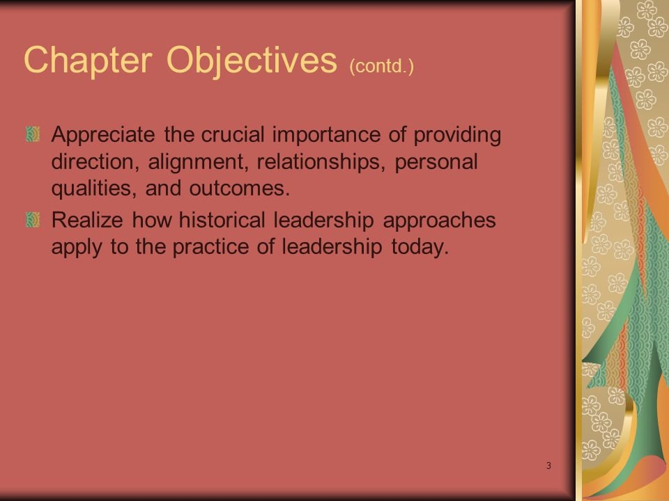 3 Chapter Objectives (contd.) Appreciate the crucial importance of providing direction, alignment, relationships, personal qualities, and outcomes. Re