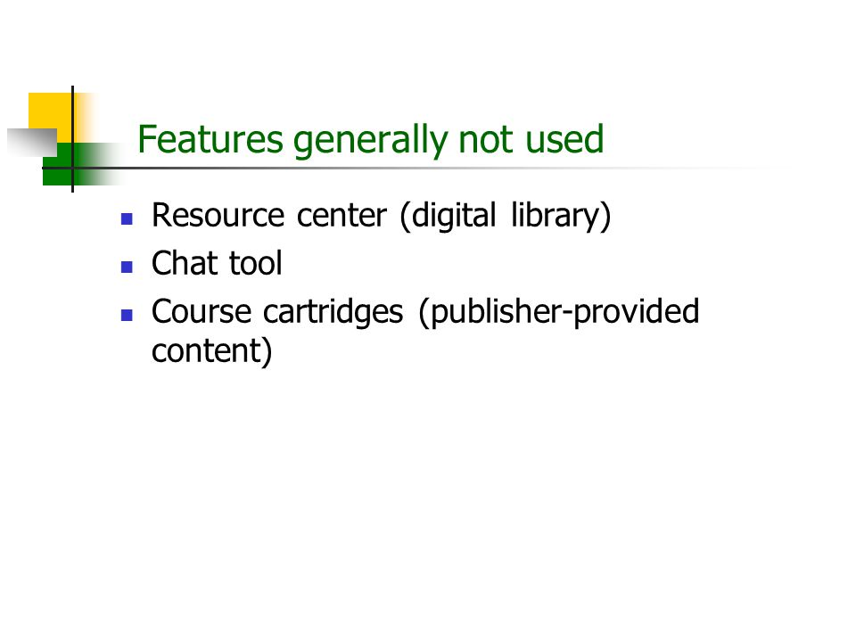 Features generally not used Resource center (digital library) Chat tool Course cartridges (publisher-provided content)