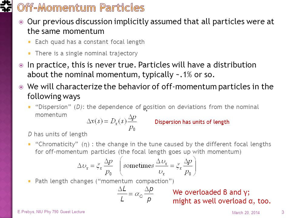  Our previous discussion implicitly assumed that all particles were at the same momentum  Each quad has a constant focal length  There is a single nominal trajectory  In practice, this is never true.