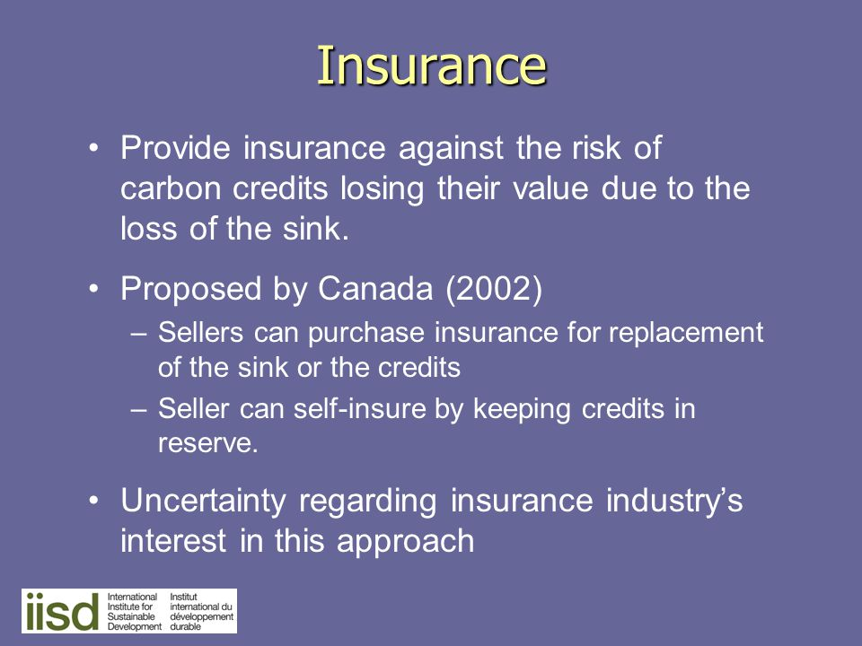 Insurance Provide insurance against the risk of carbon credits losing their value due to the loss of the sink.