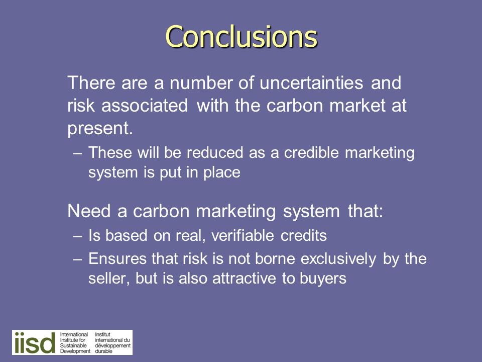 Conclusions There are a number of uncertainties and risk associated with the carbon market at present.