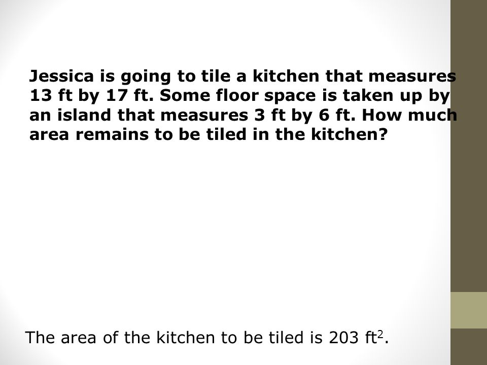 Jessica is going to tile a kitchen that measures 13 ft by 17 ft.
