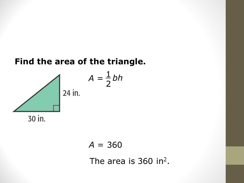 Find the area of the triangle. A = 1212 bh A = 360 The area is 360 in 2.