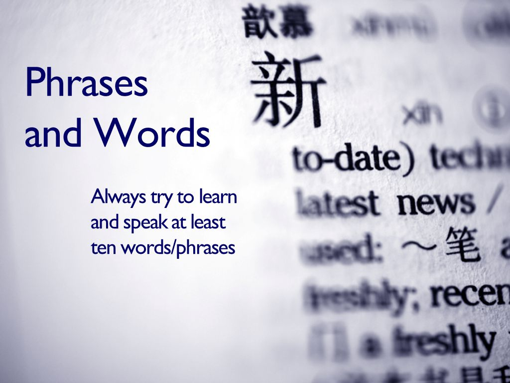 Phrases and Words Always try to learn and speak at least ten words/phrases