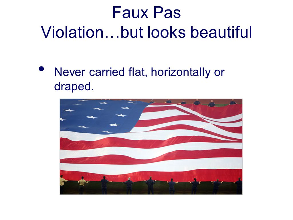 Faux Pas Violation…but looks beautiful Never carried flat, horizontally or draped.