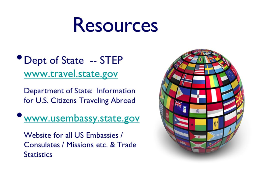 Resources Dept of State -- STEP www.travel.state.gov www.travel.state.gov Department of State: Information for U.S.