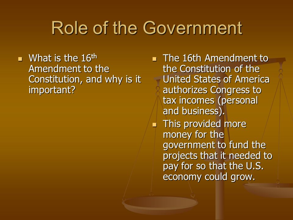 Role of the Government What is the 16 th Amendment to the Constitution, and why is it important.