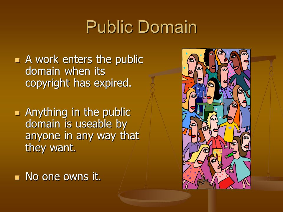 Public Domain A work enters the public domain when its copyright has expired.