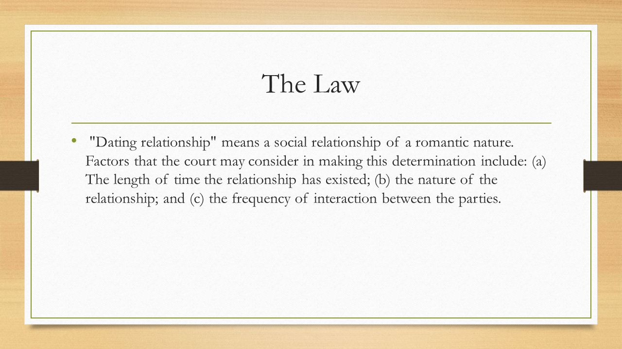 The Law Dating relationship means a social relationship of a romantic nature.