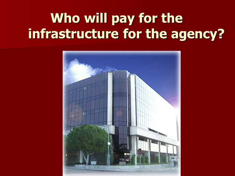 Who will pay for the infrastructure for the agency