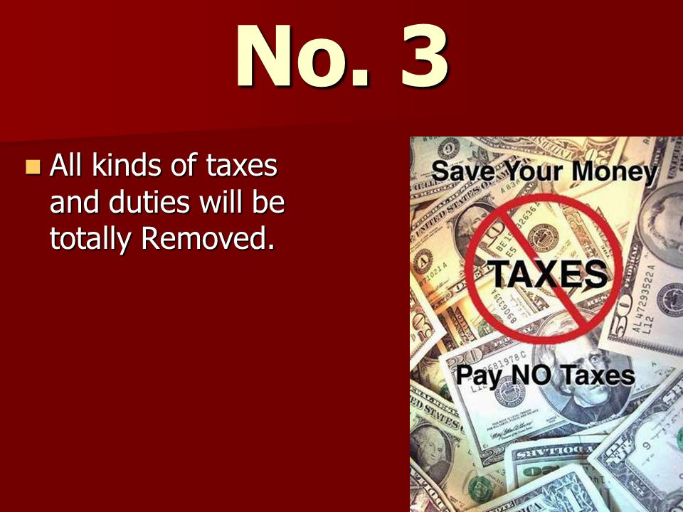 All kinds of taxes and duties will be totally Removed.