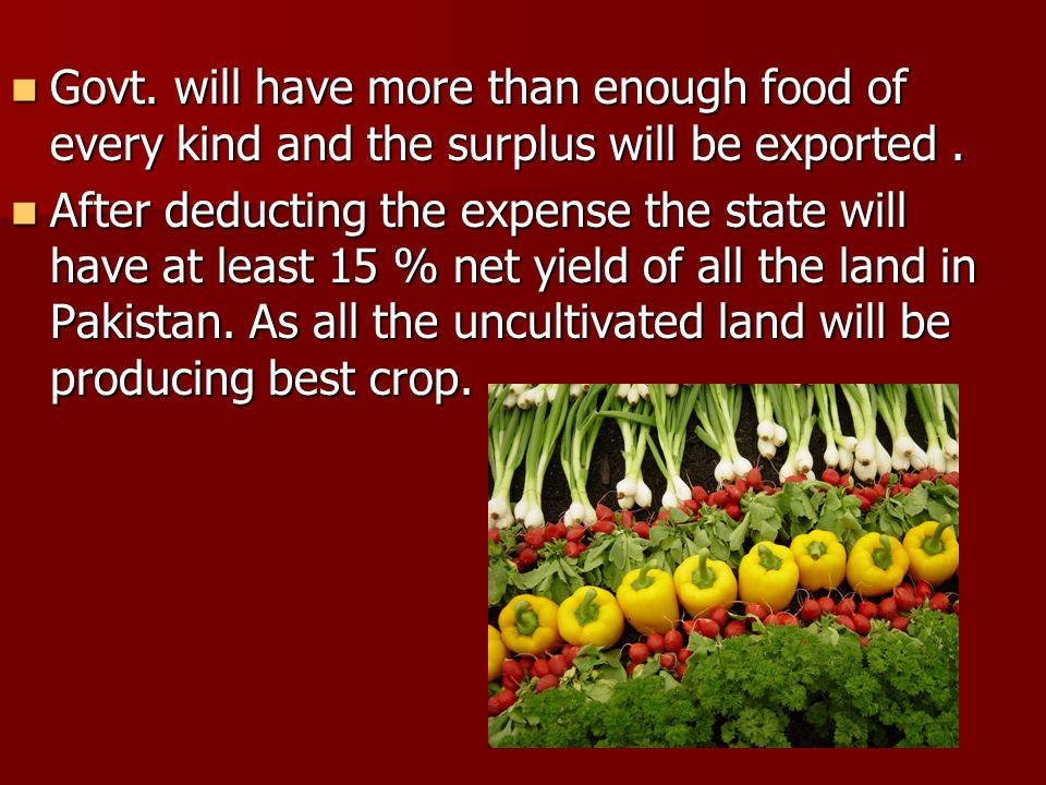 Govt. will have more than enough food of every kind and the surplus will be exported.