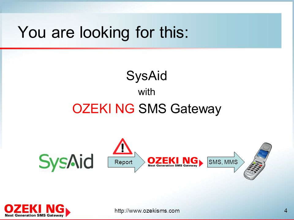 You are looking for this: SysAid with OZEKI NG SMS Gateway ReportSMS, MMS