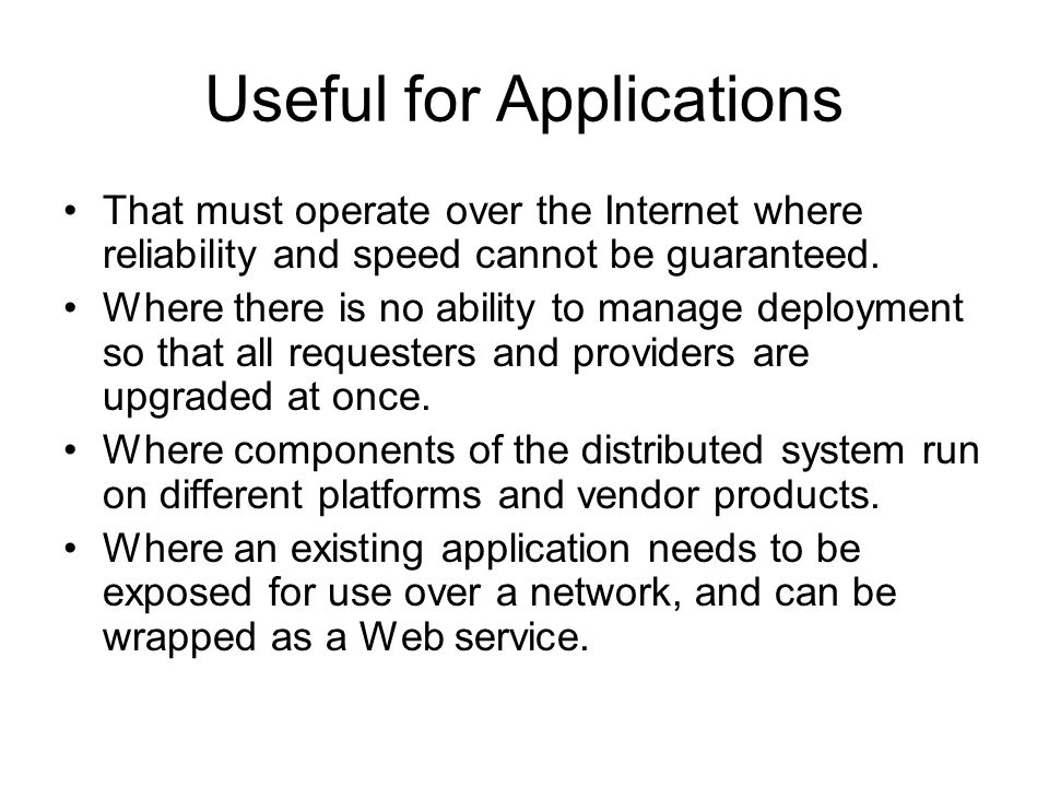 Useful for Applications That must operate over the Internet where reliability and speed cannot be guaranteed.