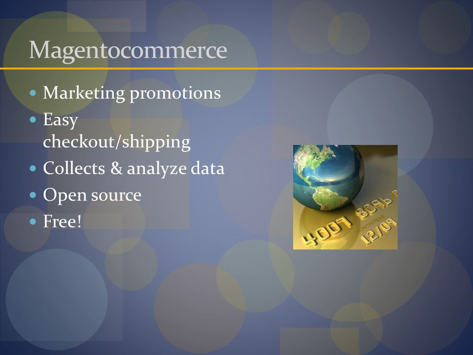 Magentocommerce Marketing promotions Easy checkout/shipping Collects & analyze data Open source Free!