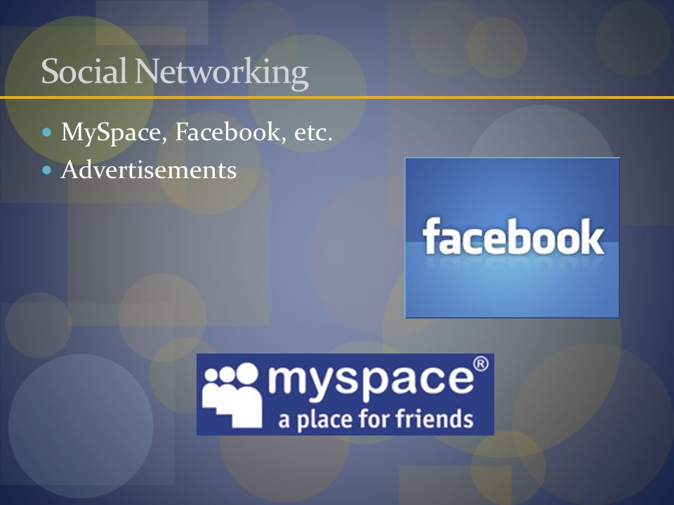 Social Networking MySpace, Facebook, etc. Advertisements