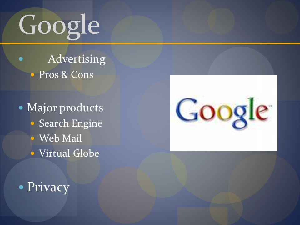Google Advertising Pros & Cons Major products Search Engine Web Mail Virtual Globe Privacy