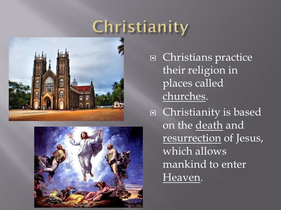  Christians practice their religion in places called churches.