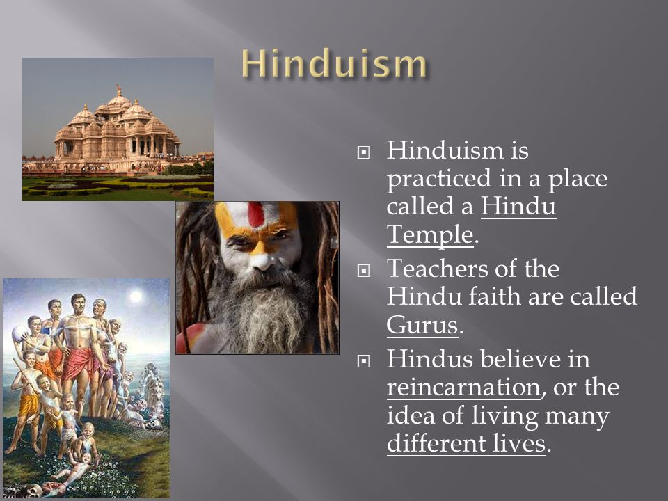  Hinduism is practiced in a place called a Hindu Temple.