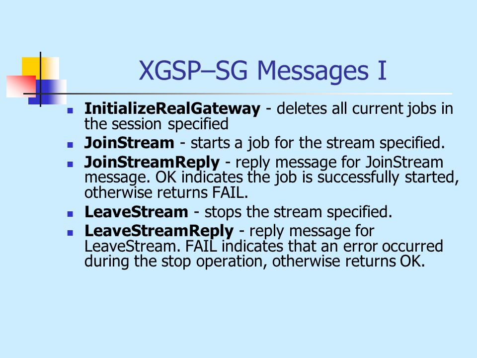 XGSP–SG Messages I InitializeRealGateway - deletes all current jobs in the session specified JoinStream - starts a job for the stream specified.