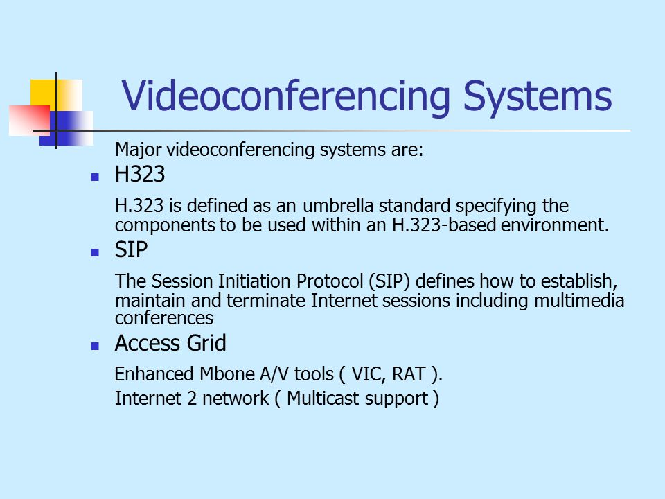 Videoconferencing Systems Major videoconferencing systems are: H323 H.323 is defined as an umbrella standard specifying the components to be used within an H.323-based environment.