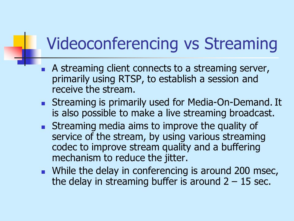 Videoconferencing vs Streaming A streaming client connects to a streaming server, primarily using RTSP, to establish a session and receive the stream.