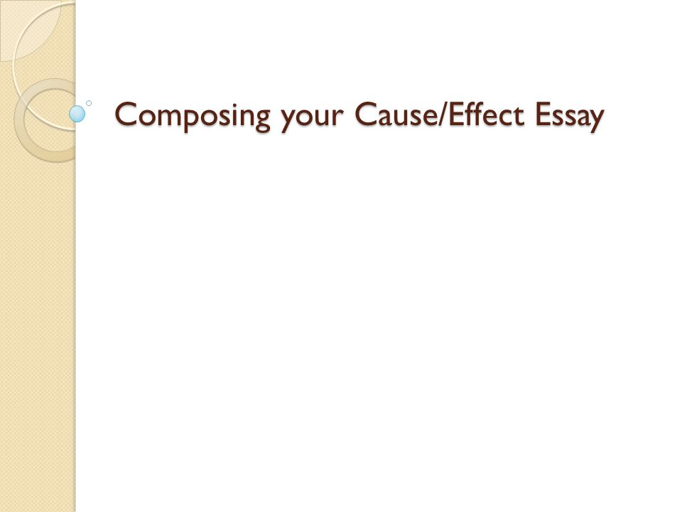 composing your cause effect essay goal of cause effect writing to 1 composing your cause effect essay