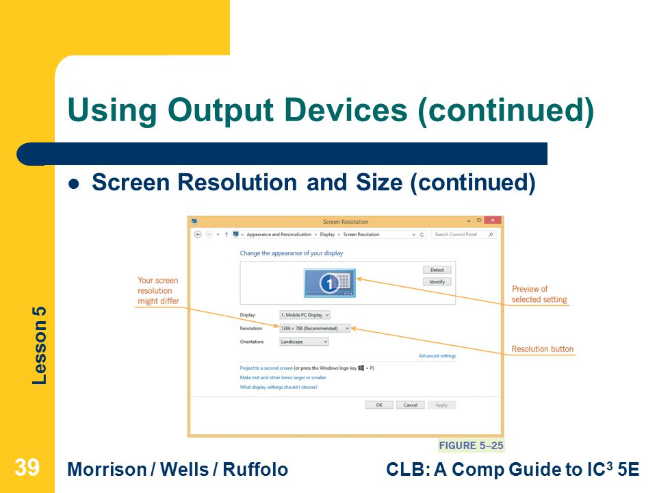 Lesson 5 Morrison / Wells / RuffoloCLB: A Comp Guide to IC 3 5E Using Output Devices (continued) 39 Screen Resolution and Size (continued)