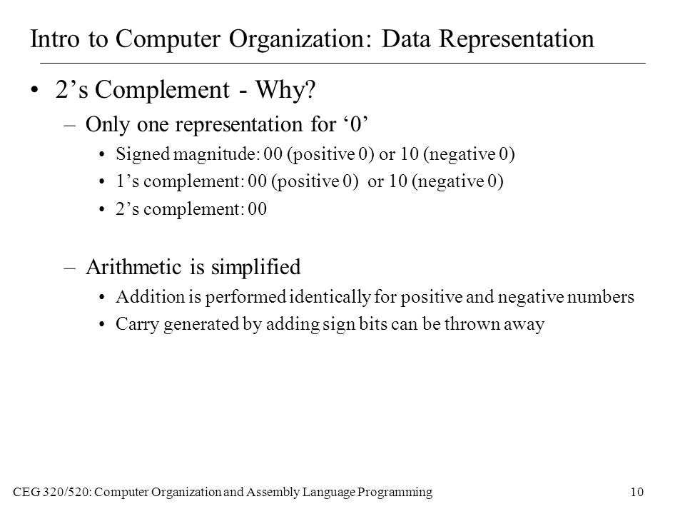 CEG 320/520: Computer Organization and Assembly Language Programming10 Intro to Computer Organization: Data Representation 2's Complement - Why.
