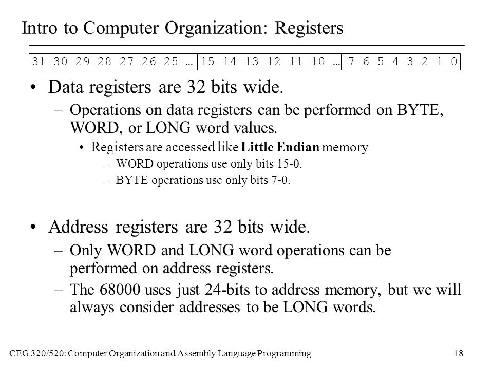 CEG 320/520: Computer Organization and Assembly Language Programming18 Data registers are 32 bits wide.
