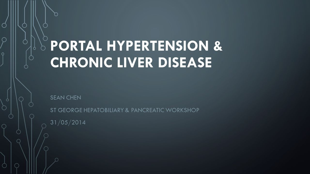 PORTAL HYPERTENSION & CHRONIC LIVER DISEASE SEAN CHEN ST GEORGE HEPATOBILIARY & PANCREATIC WORKSHOP 31/05/2014