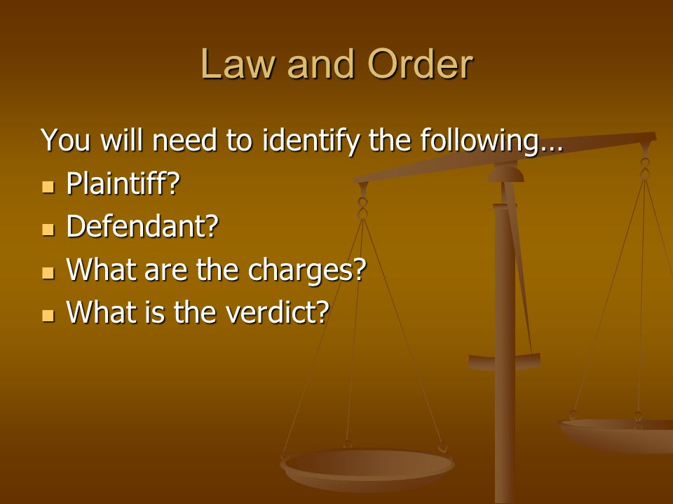 Law and Order You will need to identify the following… Plaintiff.